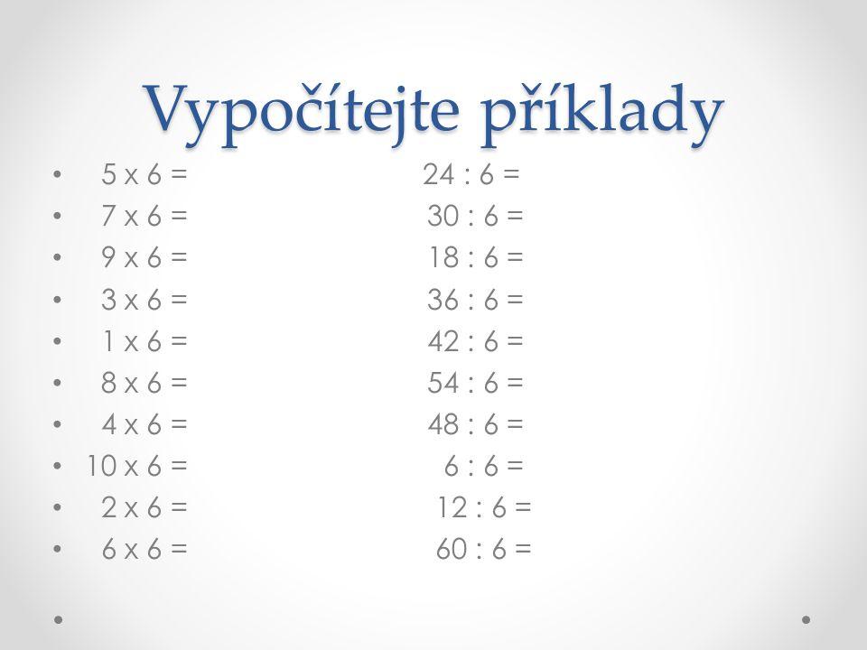 Vypočítejte příklady 5 x 6 = 24 : 6 = 7 x 6 = 30 : 6 =