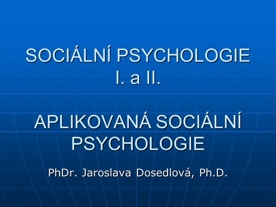 SOCIÁLNÍ PSYCHOLOGIE I. a II. APLIKOVANÁ SOCIÁLNÍ PSYCHOLOGIE