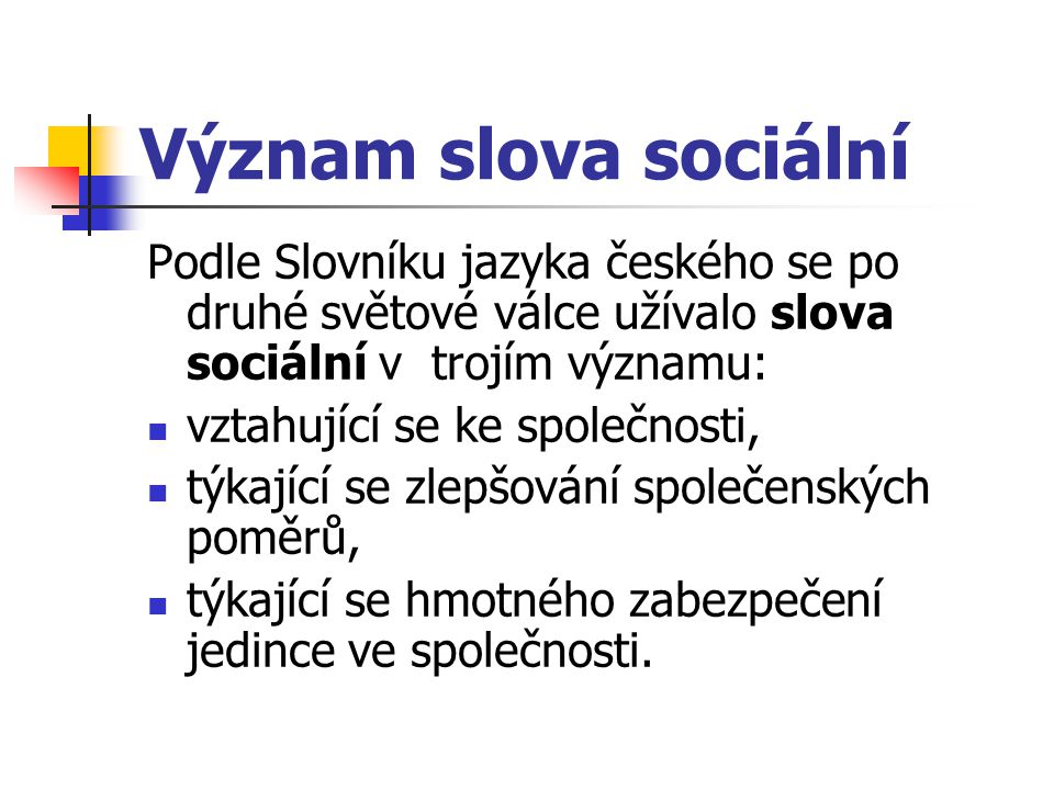 Význam slova sociální Podle Slovníku jazyka českého se po druhé světové válce užívalo slova sociální v trojím významu: