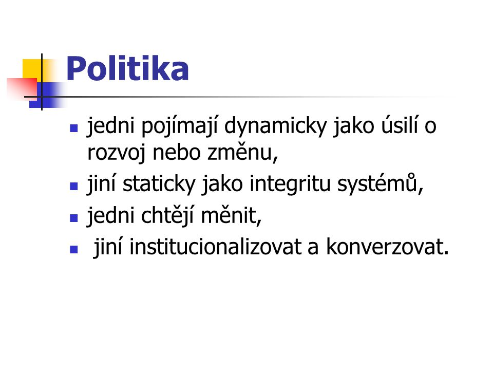 Politika jedni pojímají dynamicky jako úsilí o rozvoj nebo změnu,