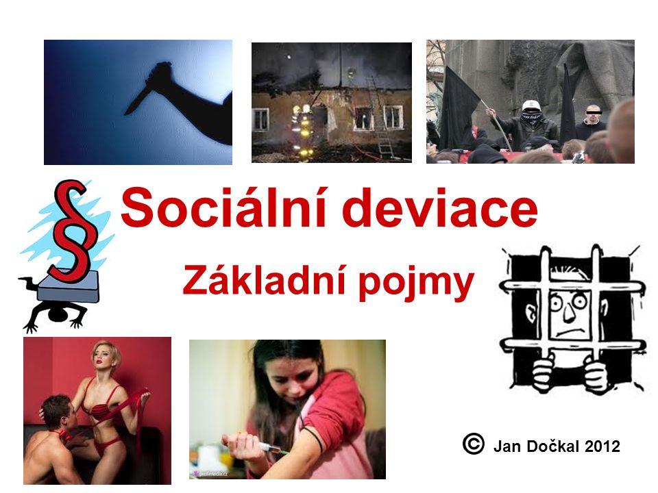 Sociální deviace Základní pojmy Jan Dočkal 2012