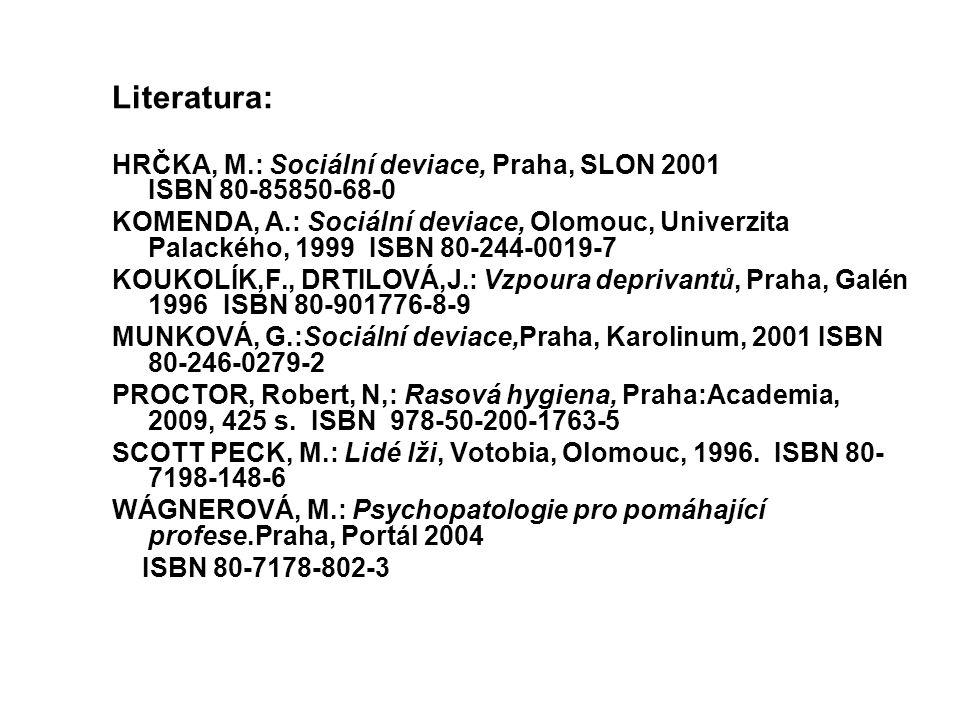 Literatura: HRČKA, M.: Sociální deviace, Praha, SLON 2001 ISBN 80-85850-68-0.