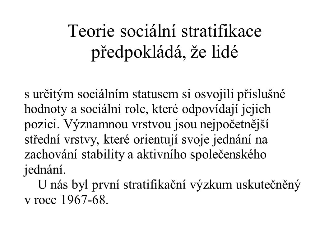 Teorie sociální stratifikace předpokládá, že lidé