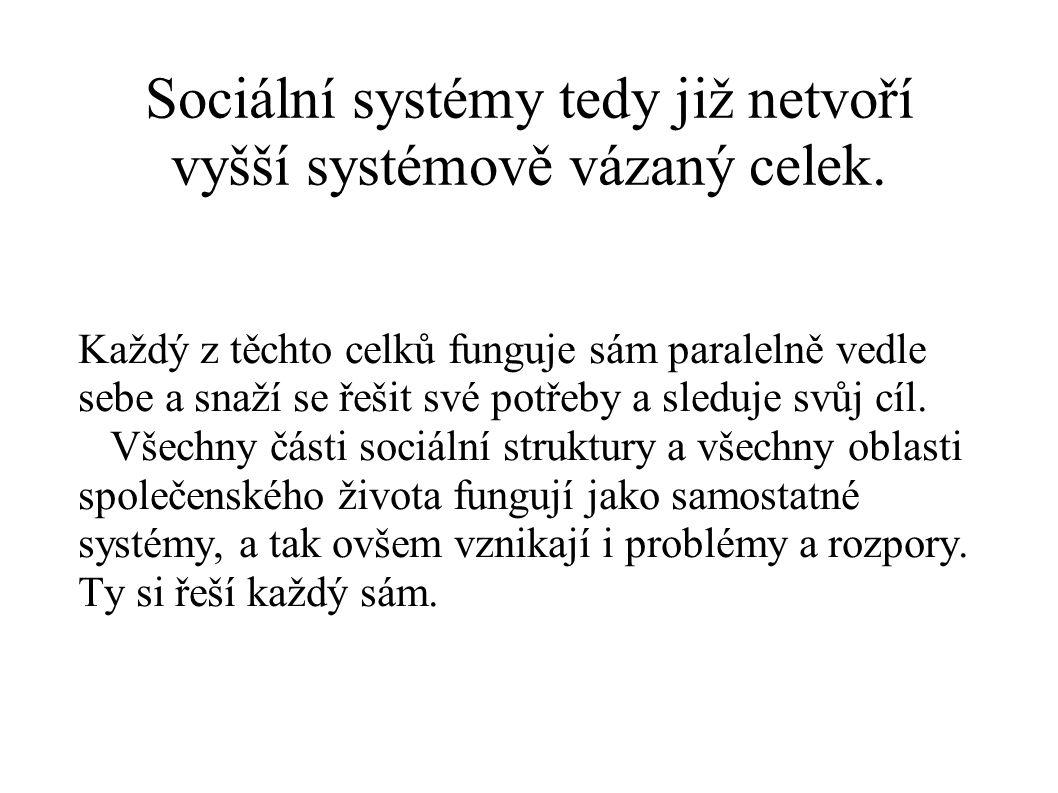 Sociální systémy tedy již netvoří vyšší systémově vázaný celek.