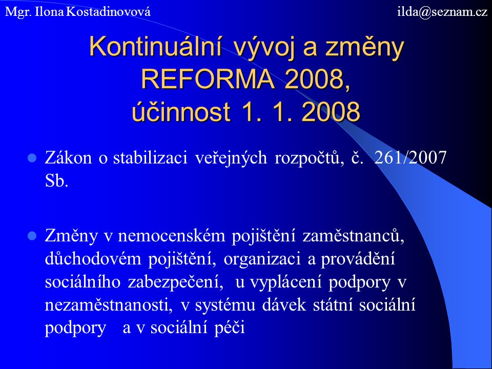 Kontinuální vývoj a změny REFORMA 2008, účinnost 1. 1. 2008