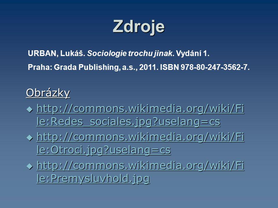 Zdroje URBAN, Lukáš. Sociologie trochu jinak. Vydání 1. Praha: Grada Publishing, a.s., 2011. ISBN 978-80-247-3562-7.