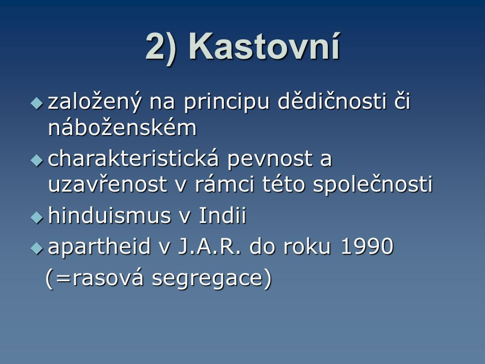2) Kastovní založený na principu dědičnosti či náboženském