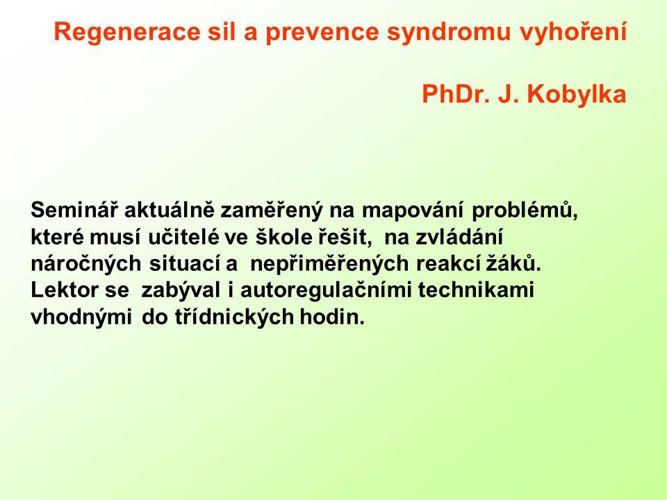 Regenerace sil a prevence syndromu vyhoření PhDr. J. Kobylka