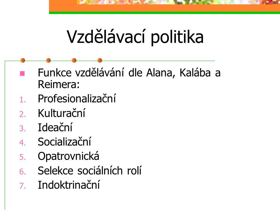 Vzdělávací politika Funkce vzdělávání dle Alana, Kalába a Reimera: