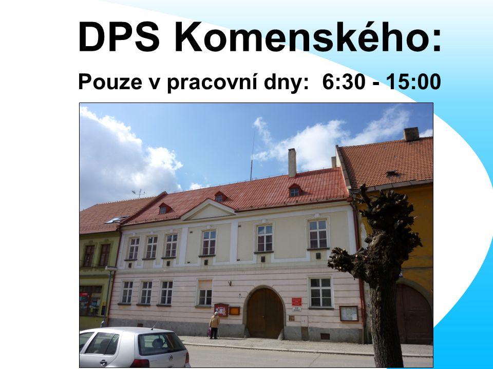 DPS Komenského: Pouze v pracovní dny: 6:30 - 15:00