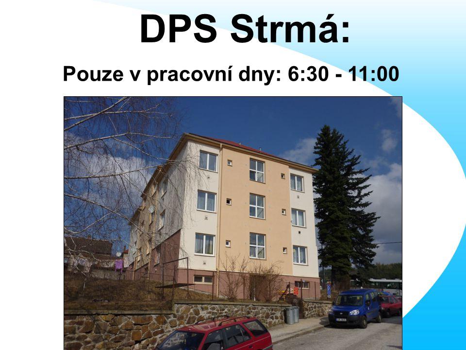 DPS Strmá: Pouze v pracovní dny: 6:30 - 11:00