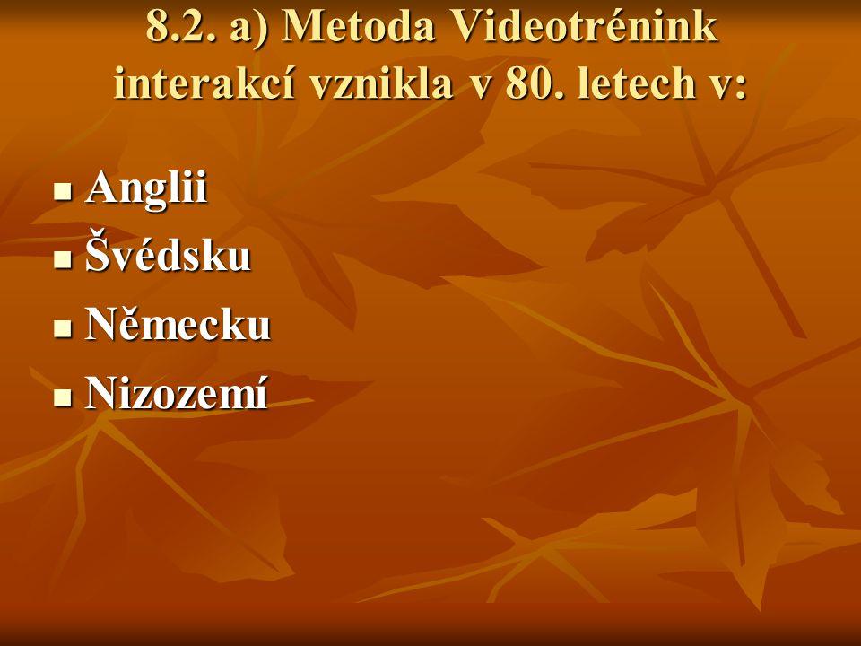 8.2. a) Metoda Videotrénink interakcí vznikla v 80. letech v: