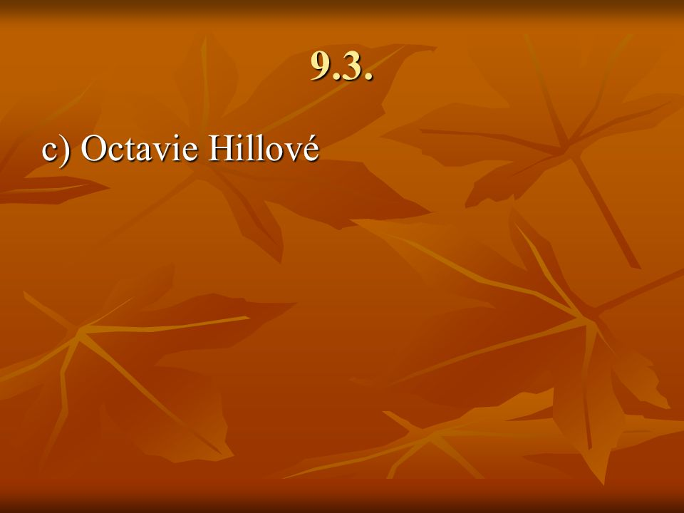 9.3. c) Octavie Hillové