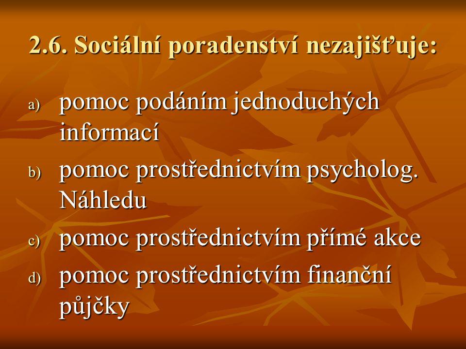 2.6. Sociální poradenství nezajišťuje: