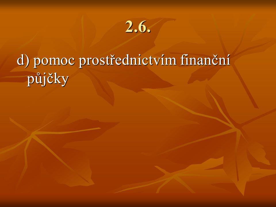2.6. d) pomoc prostřednictvím finanční půjčky