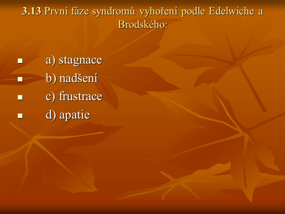 3.13 První fáze syndromů vyhoření podle Edelwiche a Brodského: