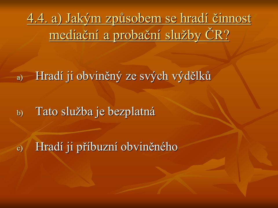 4.4. a) Jakým způsobem se hradí činnost mediační a probační služby ČR