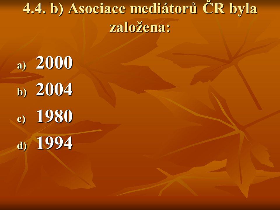 4.4. b) Asociace mediátorů ČR byla založena: