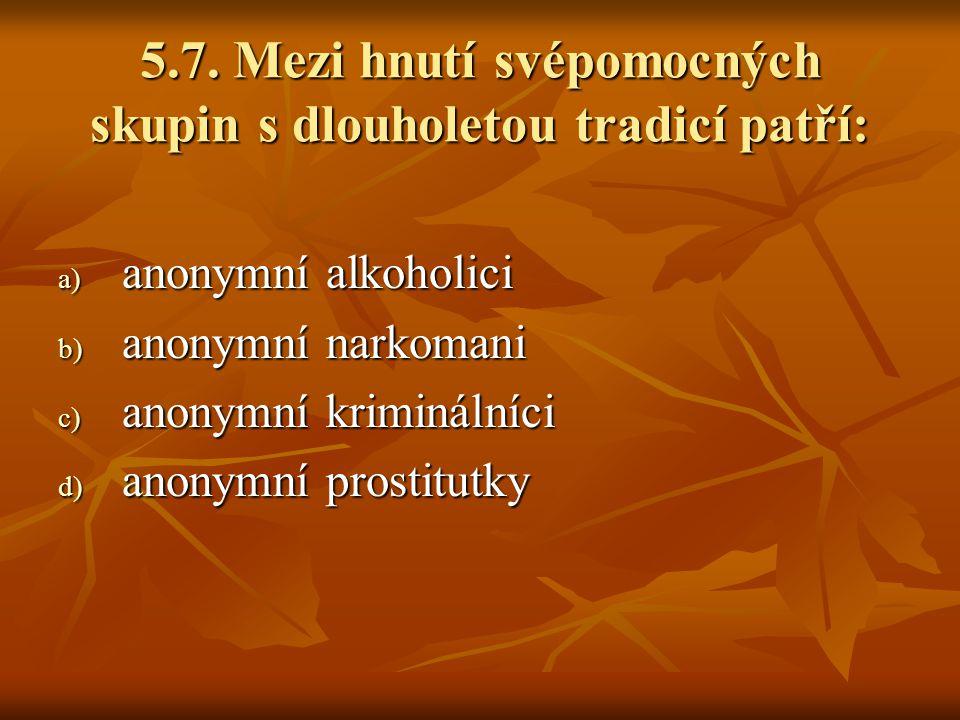 5.7. Mezi hnutí svépomocných skupin s dlouholetou tradicí patří: