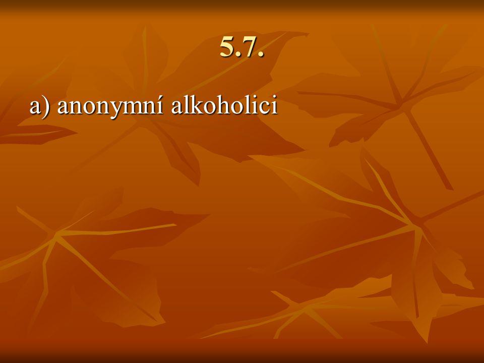 5.7. a) anonymní alkoholici
