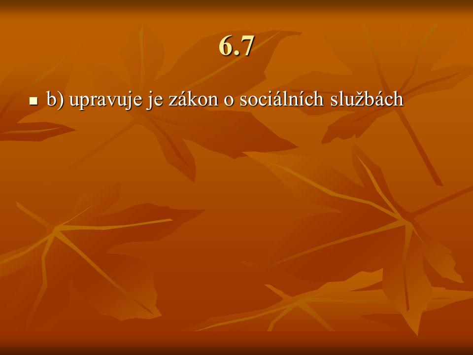 6.7 b) upravuje je zákon o sociálních službách