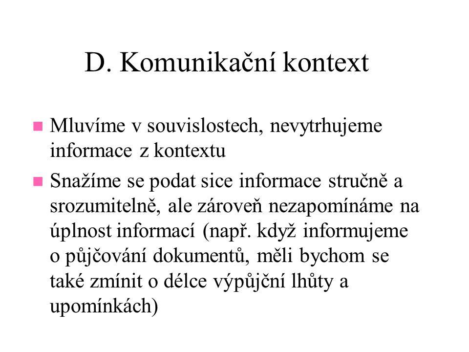 D. Komunikační kontext Mluvíme v souvislostech, nevytrhujeme informace z kontextu.
