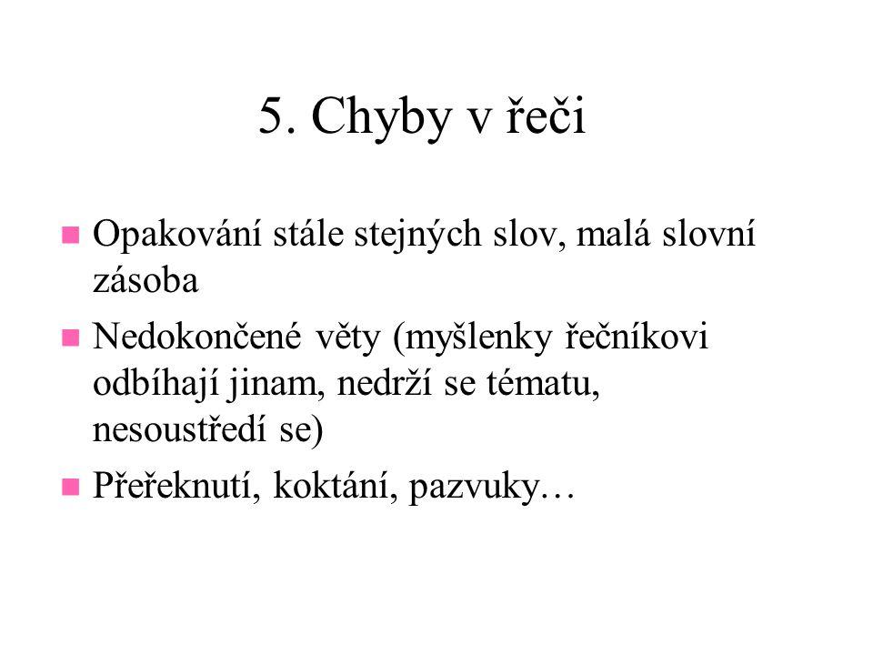 5. Chyby v řeči Opakování stále stejných slov, malá slovní zásoba