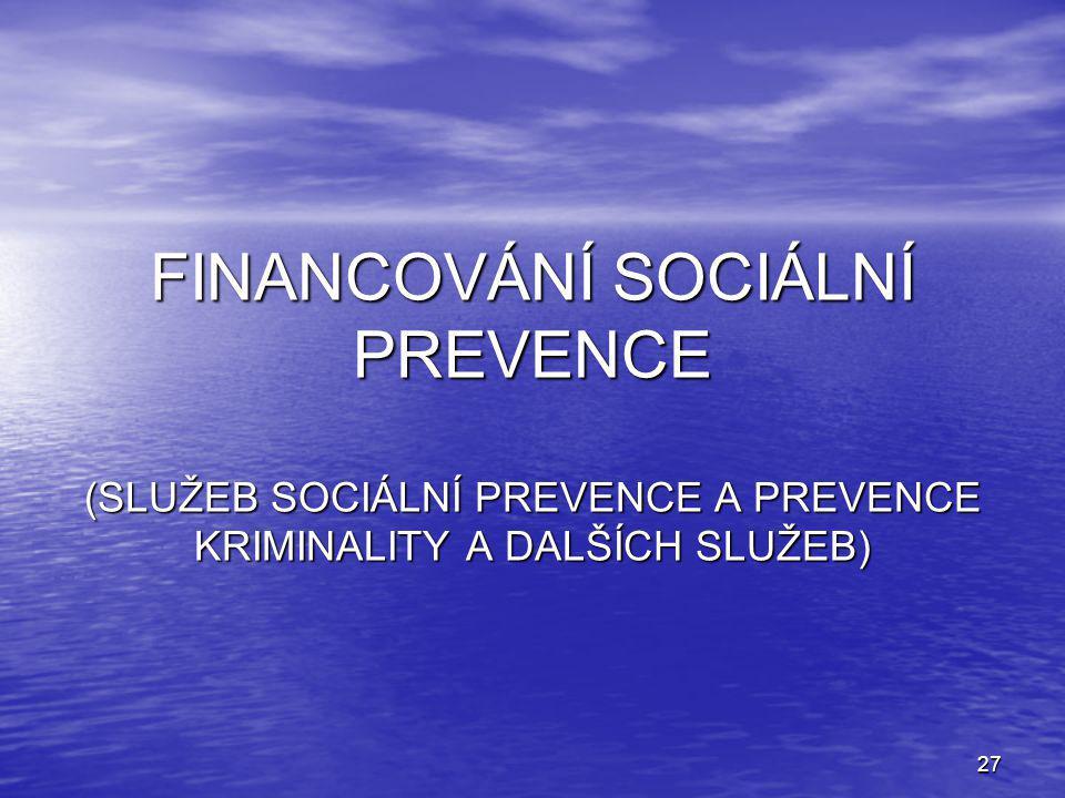 FINANCOVÁNÍ SOCIÁLNÍ PREVENCE (SLUŽEB SOCIÁLNÍ PREVENCE A PREVENCE KRIMINALITY A DALŠÍCH SLUŽEB)