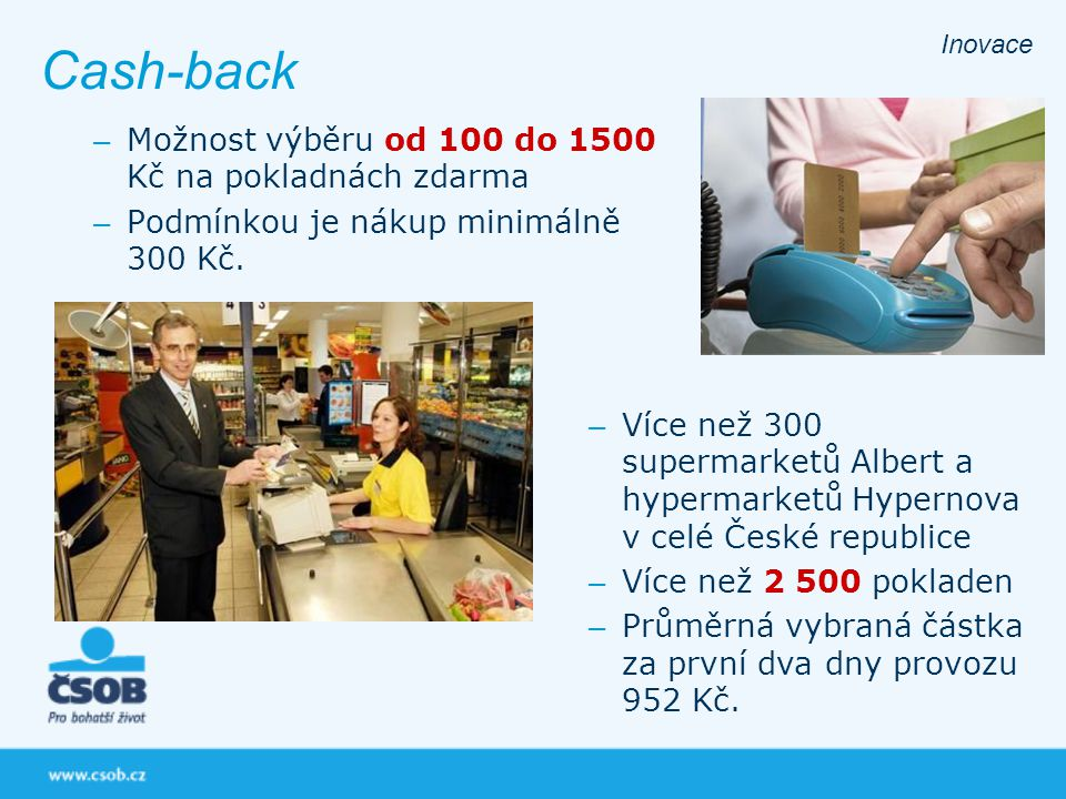 Cash-back Možnost výběru od 100 do 1500 Kč na pokladnách zdarma
