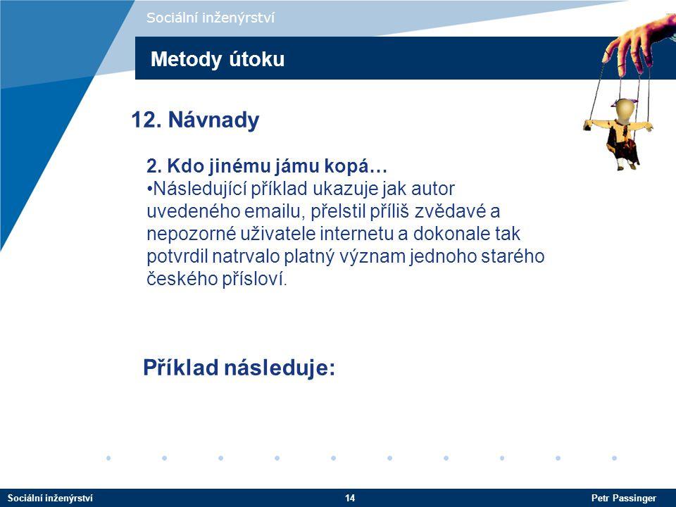 12. Návnady Příklad následuje: Metody útoku 2. Kdo jinému jámu kopá…