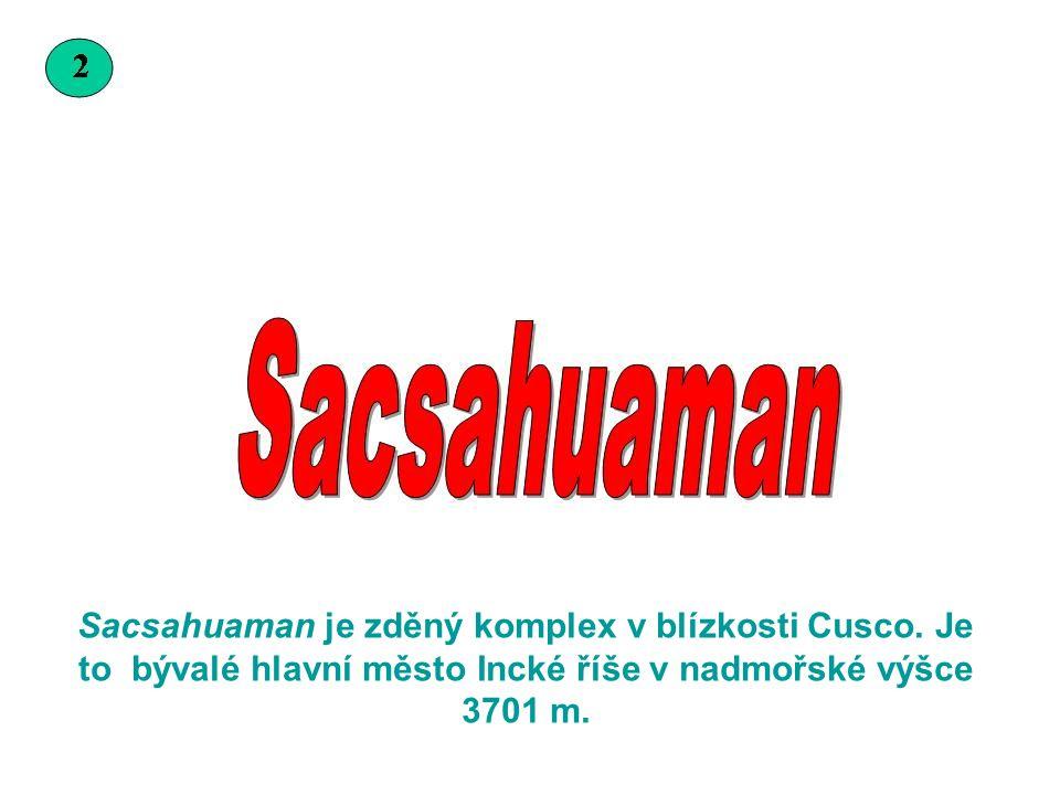 Sacsahuaman je zděný komplex v blízkosti Cusco
