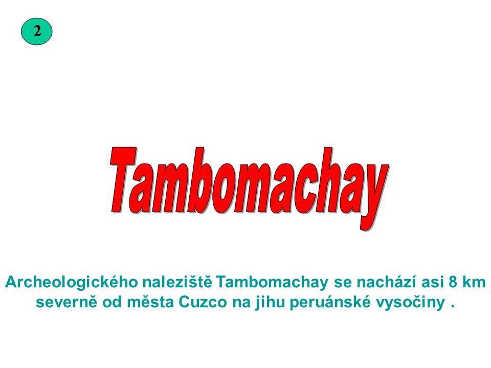 Archeologického naleziště Tambomachay se nachází asi 8 km severně od města Cuzco na jihu peruánské vysočiny .