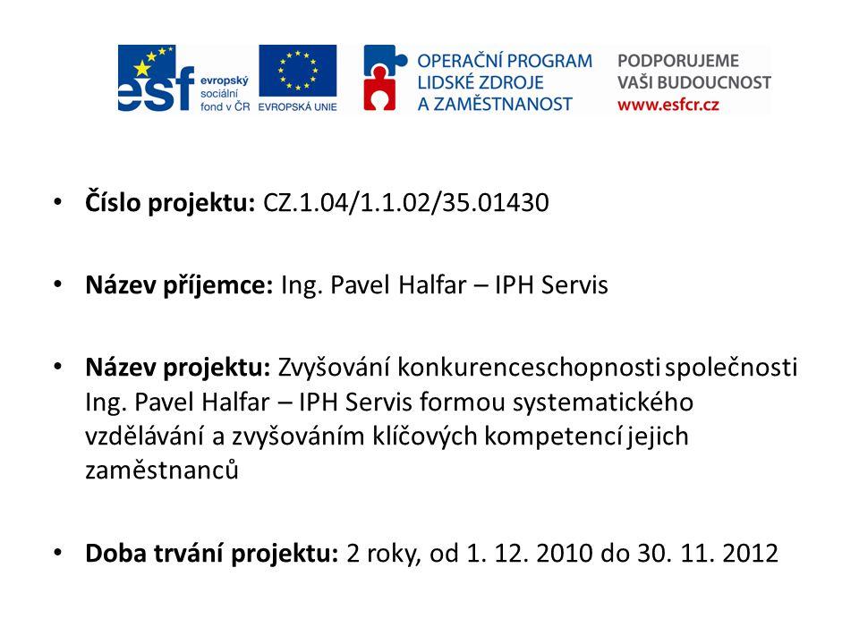 Číslo projektu: CZ.1.04/1.1.02/35.01430 Název příjemce: Ing. Pavel Halfar – IPH Servis.