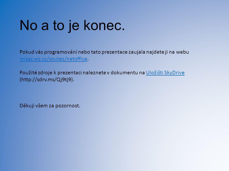 No a to je konec. Pokud vás programování nebo tato prezentace zaujala najdete ji na webu misaz.wz.cz/soutez/netoffice.