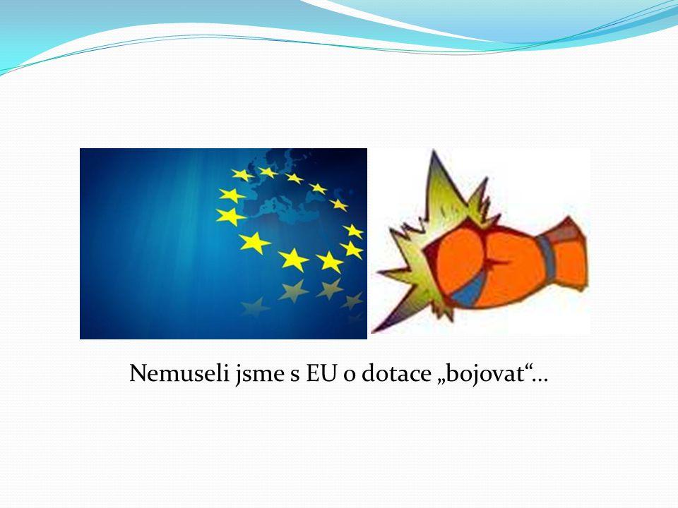"""Nemuseli jsme s EU o dotace """"bojovat …"""