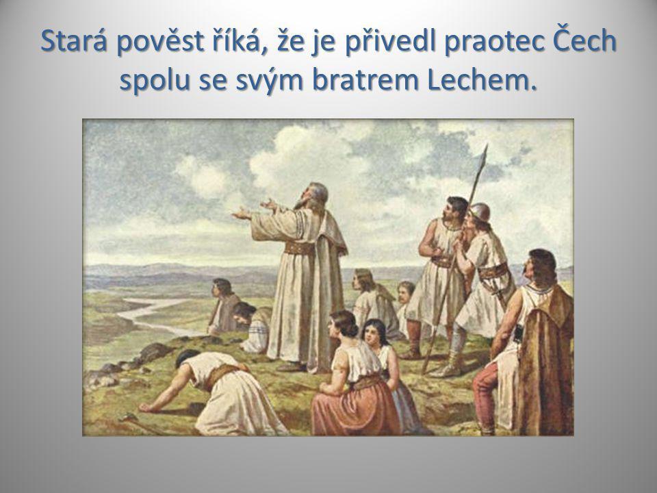 Stará pověst říká, že je přivedl praotec Čech spolu se svým bratrem Lechem.