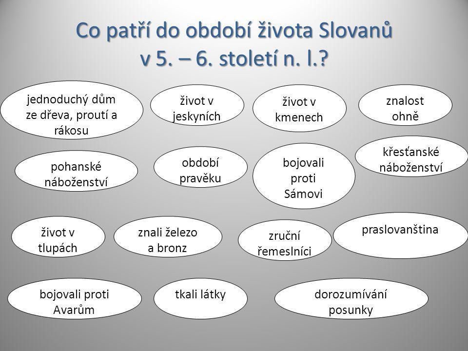 Co patří do období života Slovanů v 5. – 6. století n. l.