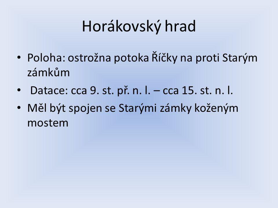 Horákovský hrad Poloha: ostrožna potoka Říčky na proti Starým zámkům
