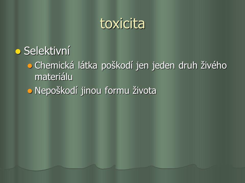 toxicita Selektivní. Chemická látka poškodí jen jeden druh živého materiálu.