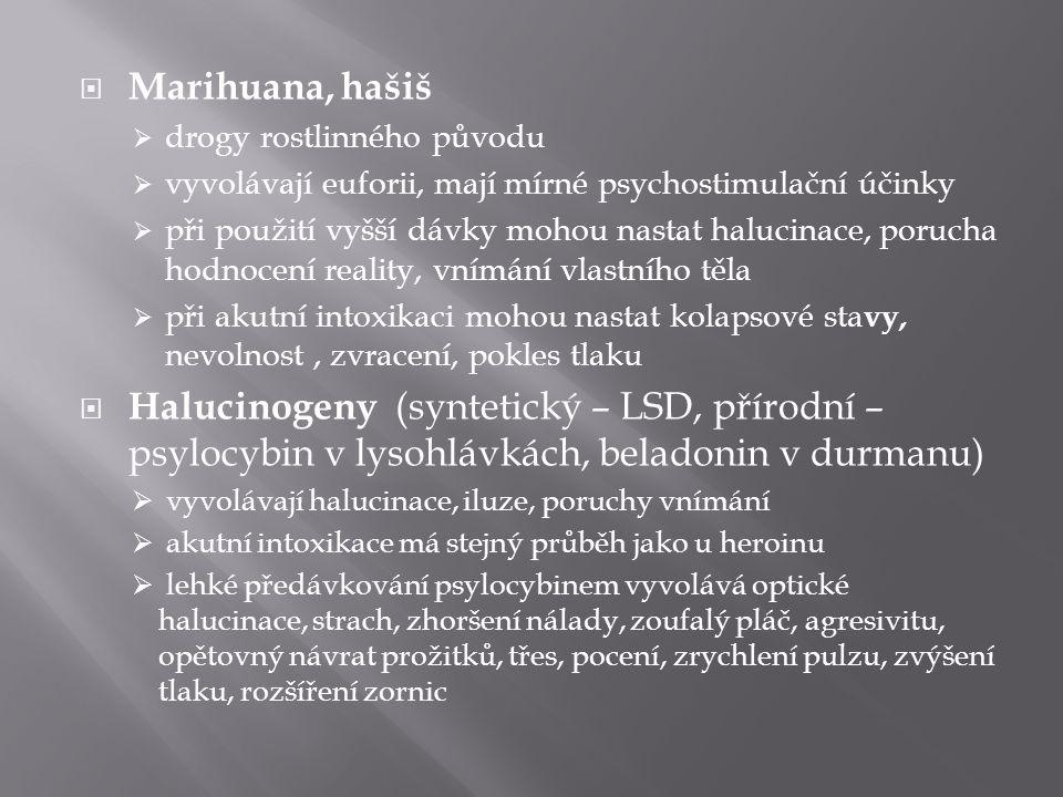 Marihuana, hašiš drogy rostlinného původu. vyvolávají euforii, mají mírné psychostimulační účinky.