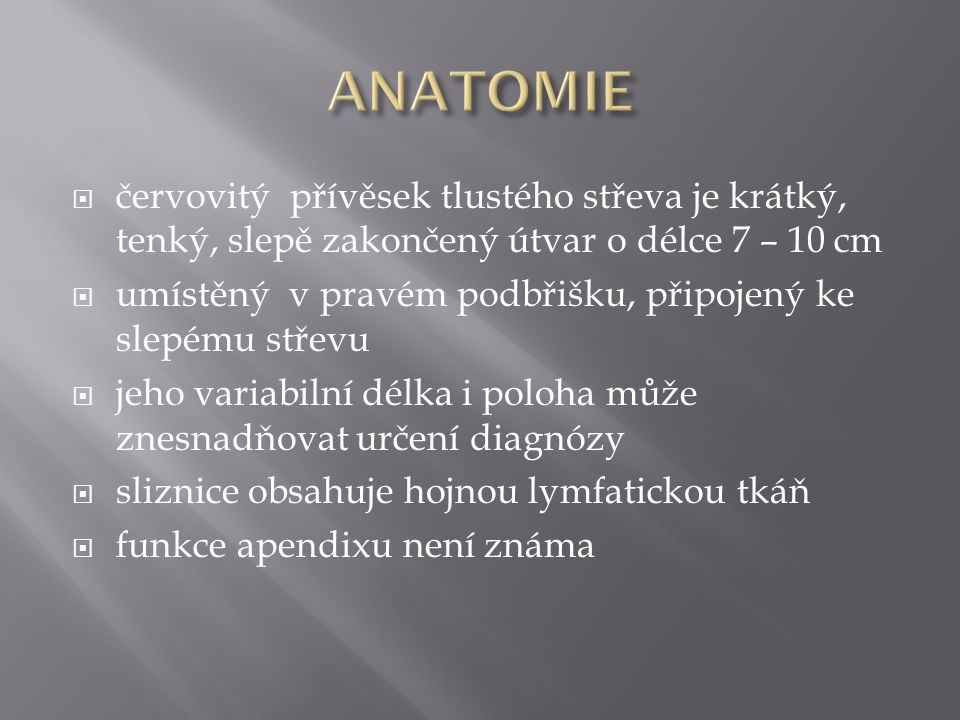 ANATOMIE červovitý přívěsek tlustého střeva je krátký, tenký, slepě zakončený útvar o délce 7 – 10 cm.