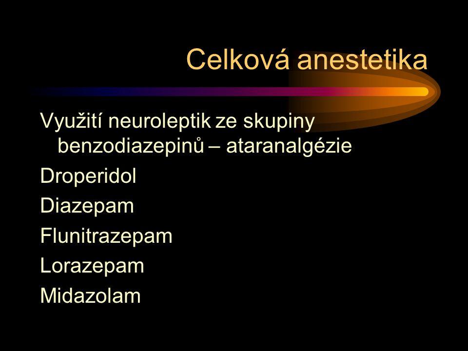Celková anestetika Využití neuroleptik ze skupiny benzodiazepinů – ataranalgézie. Droperidol. Diazepam.