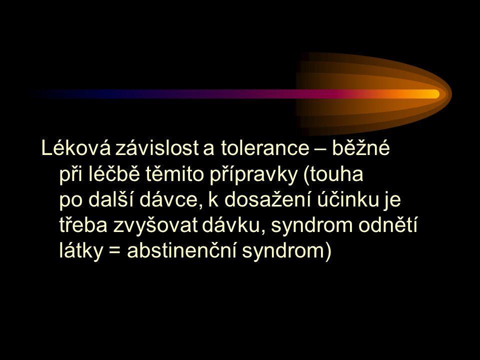 Léková závislost a tolerance – běžné při léčbě těmito přípravky (touha po další dávce, k dosažení účinku je třeba zvyšovat dávku, syndrom odnětí látky = abstinenční syndrom)