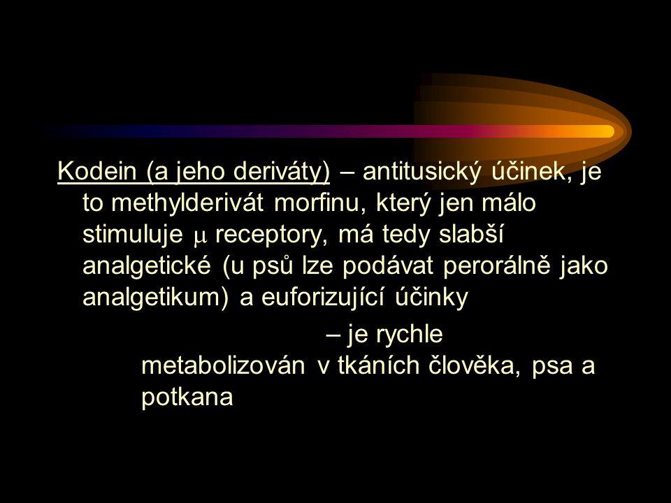 Kodein (a jeho deriváty) – antitusický účinek, je to methylderivát morfinu, který jen málo stimuluje  receptory, má tedy slabší analgetické (u psů lze podávat perorálně jako analgetikum) a euforizující účinky