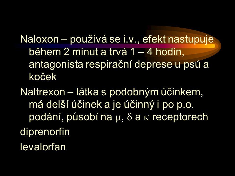 Naloxon – používá se i.v., efekt nastupuje během 2 minut a trvá 1 – 4 hodin, antagonista respirační deprese u psů a koček