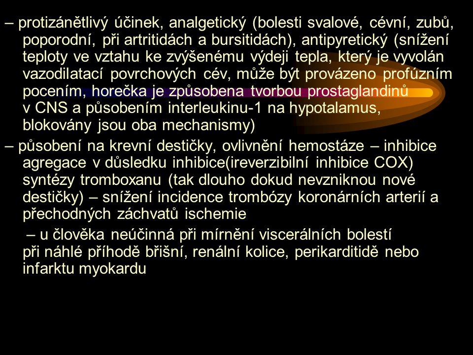 – protizánětlivý účinek, analgetický (bolesti svalové, cévní, zubů, poporodní, při artritidách a bursitidách), antipyretický (snížení teploty ve vztahu ke zvýšenému výdeji tepla, který je vyvolán vazodilatací povrchových cév, může být provázeno profúzním pocením, horečka je způsobena tvorbou prostaglandinů v CNS a působením interleukinu-1 na hypotalamus, blokovány jsou oba mechanismy)
