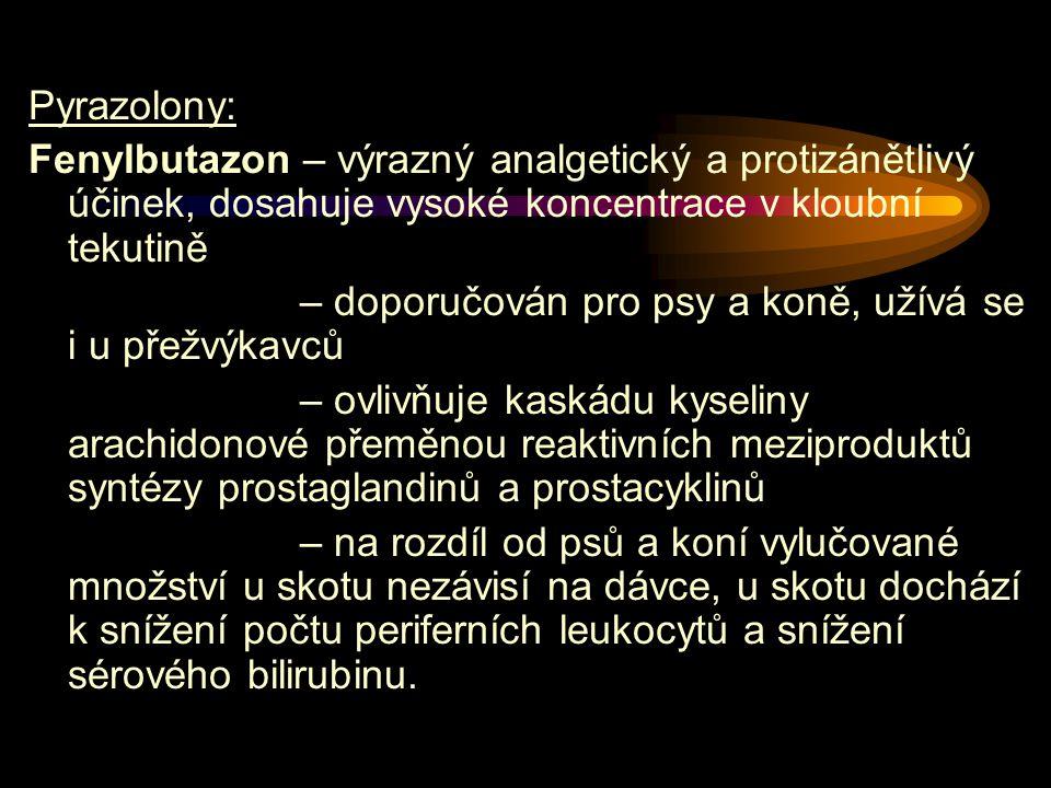 Pyrazolony: Fenylbutazon – výrazný analgetický a protizánětlivý účinek, dosahuje vysoké koncentrace v kloubní tekutině.