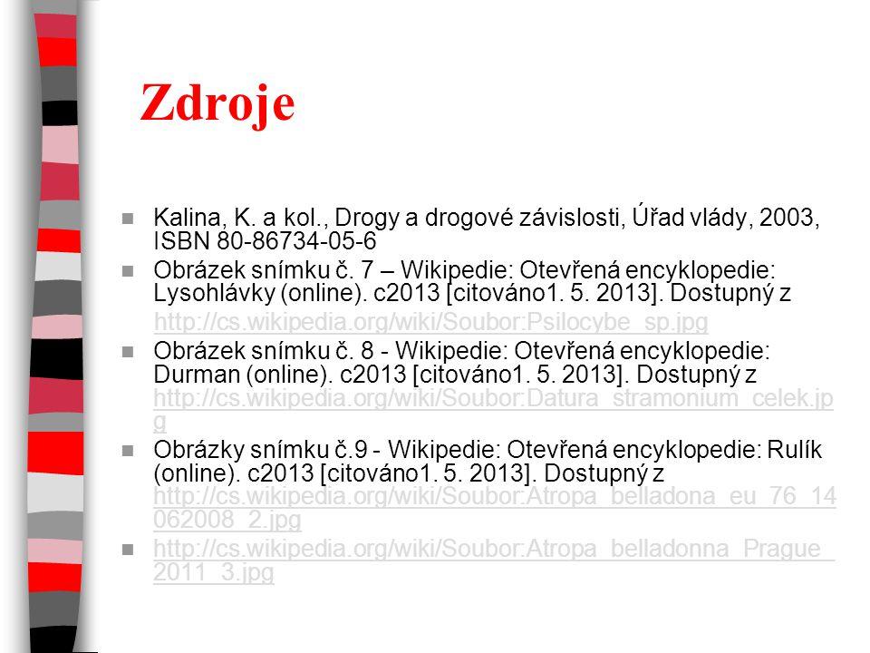 Zdroje Kalina, K. a kol., Drogy a drogové závislosti, Úřad vlády, 2003, ISBN 80-86734-05-6.