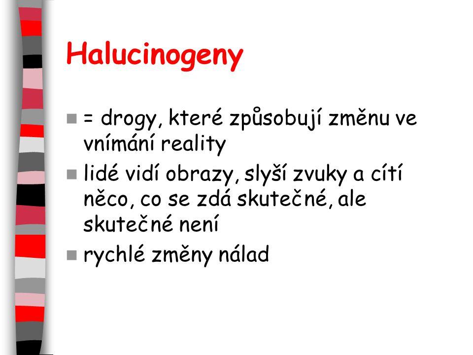 Halucinogeny = drogy, které způsobují změnu ve vnímání reality