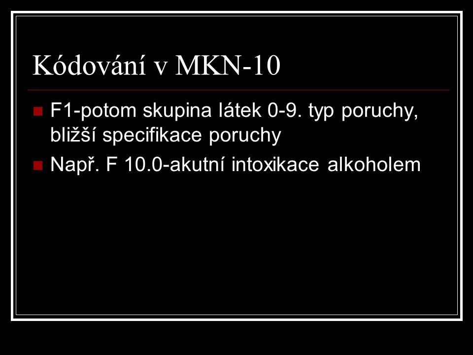 Kódování v MKN-10 F1-potom skupina látek 0-9. typ poruchy, bližší specifikace poruchy.